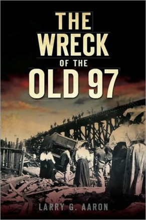 """The Wreck of the Old 97"" is a new book by historian Larry G. Aaron."