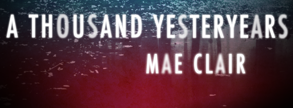 Banner for A Thousand Yesteryears, a mystery/suspense release by Mae Clair
