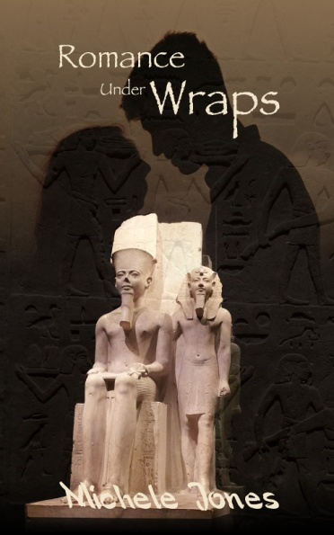 Book cover for Romance Under Wraps by Michele Jones shows stone figures of Egyptian Pharaoh on thorne with servant beside him and the silhouette of modern day couple behind them
