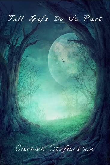 Book cover for Till Life Do Us Part by Carmen Stefanescu shows a trees at night framing a full moon