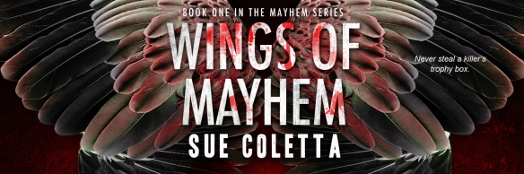 Banner graphic for Wings of Mayhem, a thriller/suspense novel by Sue Coletta