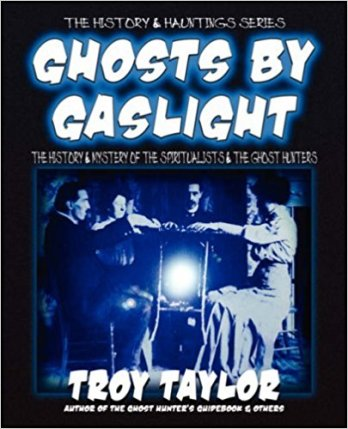 Book cover for Ghosts by Gaslight, a book on Spiritualism by Troy Taylor