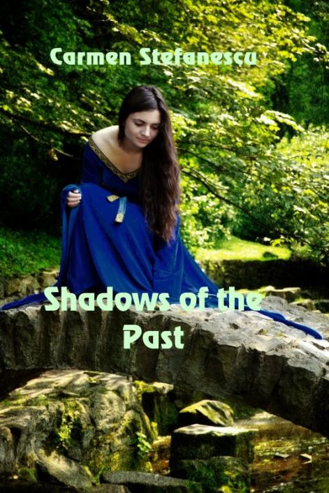 Book cover for Shadows of the Past by Carmen Stefanescu shows a young woman in a medieval looking blue gown kneeling on a stone bridge over a creek