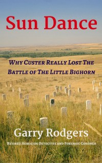 Book cover for Sun Dance: Why Custer Really Lost The Battle of The Little Bighorn by Garry Rodgers