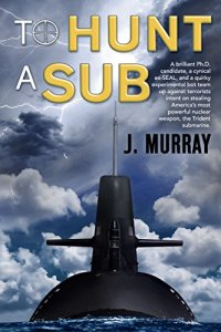 Book cover for To Hunt a Sub by Jacqui Murray shows submarine breaking water with focus on large conning tower