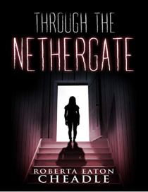 Book cover for Through the Nethergate by Roberta Eaton Cheadle shows young girl standing in open doorway at top of dark staircase descending down