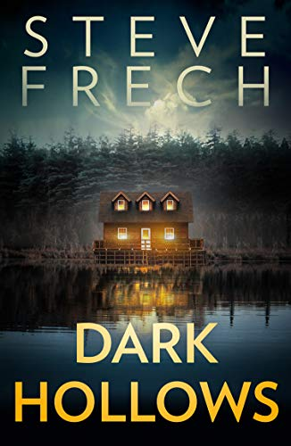 Book cover for Dark Hollows by Steve Frech shows a cottage backed by trees on edge of lake at night, all windows in cottage lit with yellow glow