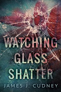 Book cover for Watching Glass Shatter by James J. Cudney shows broken glass with large hole in center, shatter lines forking outward from hole