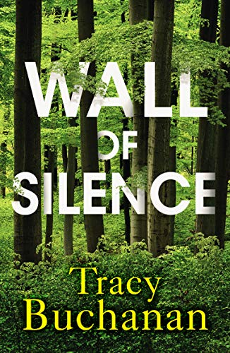 Book cover for Wall of Silence by Tracy Buchanan shows closeup of trees in forest with title  laid overtop image