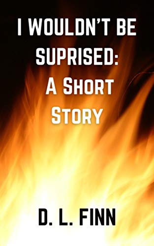 Book cover for I Would Be Surprised by D. L. Finn shows title text over flames on black background